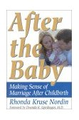 After the Baby Making Sense of Marriage after Childbirth 2000 9780878331680 Front Cover