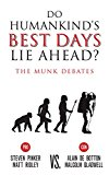 Do Humankind's Best Days Lie Ahead? The Munk Debates 2016 9781487001681 Front Cover