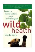 Wild Health Lessons in Natural Wellness from the Animal Kingdom 2003 9780618340682 Front Cover