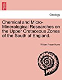 Chemical and Micro-Mineralogical Researches on the Upper Cretaceous Zones of the South of England 2011 9781241528683 Front Cover