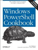 Windows PowerShell Cookbook The Complete Guide to Scripting Microsoft's Command Shell 3rd 2013 9781449320683 Front Cover