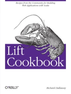 Lift Cookbook Recipes from the Community for Building Web Applications with Scala 2013 9781449362683 Front Cover