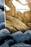 Don't Let Me Go What My Daughter Taught Me about the Journey Every Parent Must Make 2009 9780307444684 Front Cover