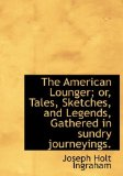 American Lounger; or, Tales, Sketches, and Legends, Gathered in Sundry Journeyings 2009 9781115219686 Front Cover