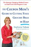 Coupon Mom's Guide to Cutting Your Grocery Bills in Half The Strategic Shopping Method Proven to Slash Food and Drugstore Costs 2009 9781583333686 Front Cover