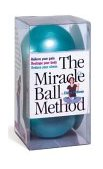 Miracle Ball Method Relieve Your Pain, Reshape Your Body, Reduce Your Stress 2003 9780761128687 Front Cover
