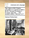 History of Sir Charles Grandison; in a Series of Letters by Mr Samuel Richardson, in Seven Volumes the Seventh Edition Volume 3 Of 2010 9781170617687 Front Cover