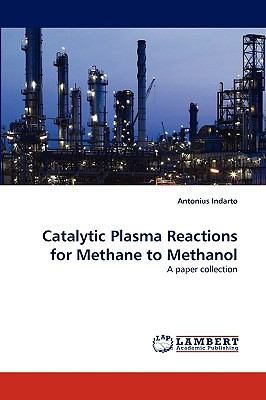 Catalytic Plasma Reactions for Methane to Methanol 2010 9783838388687 Front Cover