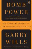 Bomb Power The Modern Presidency and the National Security State 2011 9780143118688 Front Cover