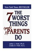 7 Worst Things Good Parents Do 1999 9781558746688 Front Cover