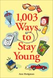1,003 Ways to Stay Young 2007 9780740756689 Front Cover