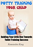 Potty Training Your Child Guiding Your Little One Towards Toilet Training Success 2012 9781481049689 Front Cover