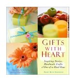 Gifts with Heart Inspiring Stories, Handmade Crafts and One-Of-a-Kind Ideas 2002 9781573247689 Front Cover
