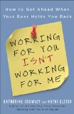 Working for You Isn't Working for Me How to Get Ahead When Your Boss Holds You Back 1st 2010 9781591843689 Front Cover