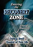 Entering the Recovery Zone Taking Back Control of Your Life 2011 9781456896690 Front Cover