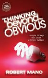 Thinking Beyond the Obvious A Simple Concept That Drives Business Success 2011 9781600378690 Front Cover
