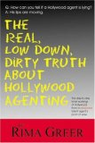 Real, Low down, Dirty Truth about Hollywood Agenting The Day-To-Day Inner Workings of Hollywood from a Seasoned Talent Agent's Point of View 1st 2007 9781884956690 Front Cover