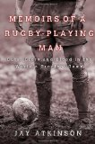 Memoirs of a Rugby-Playing Man Guts, Glory, and Blood in the World's Greatest Game 2012 9780312547691 Front Cover