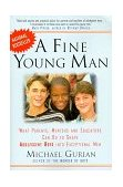 Fine Young Man What Parents, Mentors and Educators Can Do to Shape Adolescent Boys into Exceptional Men 1999 9780874779691 Front Cover