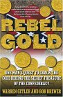 Rebel Gold One Man's Quest to Crack the Code Behind the Secret Treasure of the Confederacy 2005 9780743219693 Front Cover