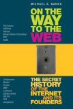 On the Way to the Web The Secret History of the Internet and Its Founders 1st 2008 9781430208693 Front Cover