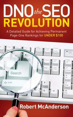 DNO the SEO Revolution A Detailed Guide for Achieving Permanent Page-One Rankings for Under $100 2012 9781614480693 Front Cover