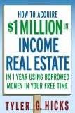 How to Aquire $1 Million in Income Real Estate In 1 Year Using Borrowed Money in Your Free Time 2006 9780471751694 Front Cover