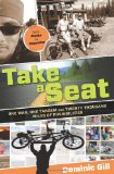 Take a Seat One Man, One Tandem and Twenty Thousand Miles of Possibilities 2010 9780762770694 Front Cover