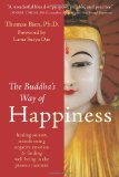 Buddhas Way of Happiness Healing Sorrow, Transforming Negative Emotion, and Finding Well-Being in the Present Moment 2011 9781572248694 Front Cover