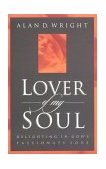 Lover of My Soul Delighting in God's Passionate Love 1998 9781576732694 Front Cover