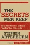 Secrets Men Keep How Men Make Life and Love Tougher Than It Has to Be 2006 9781591454694 Front Cover