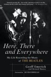 Here, There and Everywhere My Life Recording the Music of the Beatles 1st 2007 9781592402694 Front Cover