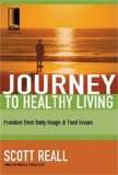 Journey to Healthy Living Freedom from Body Image and Food Issues 2008 9781418507695 Front Cover