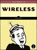 Book of Wireless A Painless Guide to Wi-Fi and Broadband Wireless 1st 2008 9781593271695 Front Cover