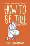 How to Be Idle A Loafer's Manifesto 2007 9780060779696 Front Cover