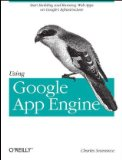 Using Google App Engine 2009 9780596800697 Front Cover