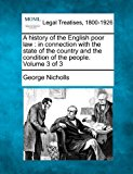 history of the English poor law : in connection with the state of the country and the condition of the people. Volume 3 Of 3 2010 9781240133697 Front Cover