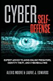 Cyber Self-Defense Expert Advice to Avoid Online Predators, Identity Theft, and Cyberbullying 2014 9781493005697 Front Cover