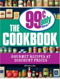 99 Cent Only Stores Cookbook Gourmet Recipes at Discount Prices 2008 9781598694697 Front Cover