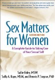 Sex Matters for Women A Complete Guide to Taking Care of Your Sexual Self 2nd 2011 Revised  9781609184698 Front Cover