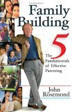 Family Building The Five Fundamentals of Effective Parenting 2005 9780740755699 Front Cover