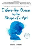 I Wore the Ocean in the Shape of a Girl A Memoir 2012 9781451616699 Front Cover