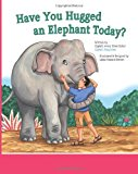 Have You Hugged an Elephant Today? 2013 9781490573700 Front Cover