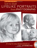 How to Draw Lifelike Portraits from Photographs - Revised 20 Step-By-step Demonstrations with Bonus DVD 2nd 2010 Revised 9781600619700 Front Cover