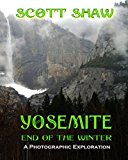 Yosemite End of the Winter A Photographic Exploration 2013 9781877792700 Front Cover
