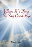 When It's Time to Say Goodbye 2008 9781419696701 Front Cover
