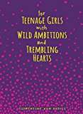 For Teenage Girls with Wild Ambitions and Trembling Hearts 2016 9781449479701 Front Cover