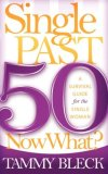 Single Past 50 Now What? A Survival Guide for the Single Woman 2008 9781600373701 Front Cover