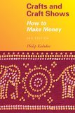Crafts and Craft Shows How to Make Money 2nd 2007 9781581154702 Front Cover