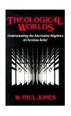 Theological Worlds Understanding the Alternative Rhythms of Christian Belief 1989 9780687414703 Front Cover